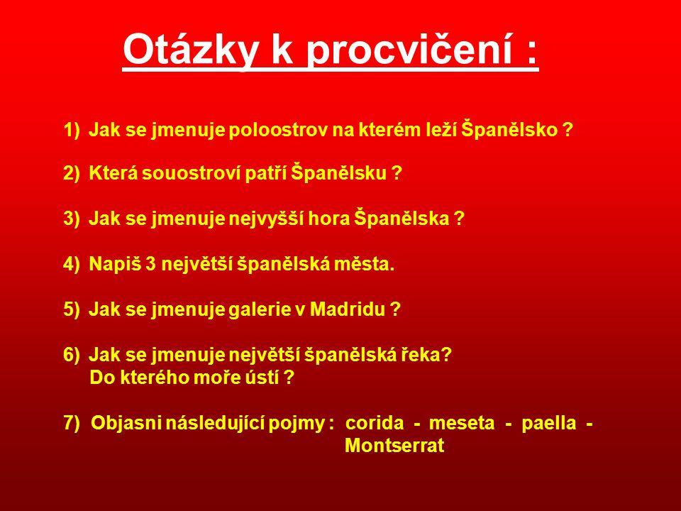 Otázky k procvičení : 1)Jak se jmenuje poloostrov na kterém leží Španělsko ? 2)Která souostroví patří Španělsku ? 3)Jak se jmenuje nejvyšší hora Španě