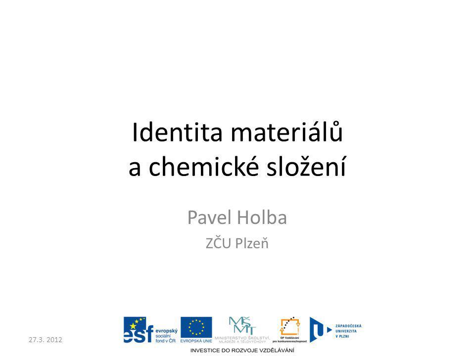27.3. 2012 Identita materiálů a chemické složení Pavel Holba ZČU Plzeň