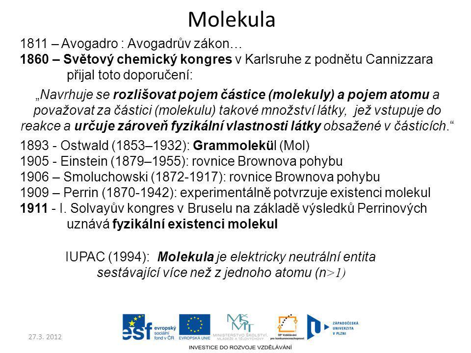 """27.3. 2012 Molekula 1811 – Avogadro : Avogadrův zákon… 1860 – Světový chemický kongres v Karlsruhe z podnětu Cannizzara přijal toto doporučení: """"Navrh"""