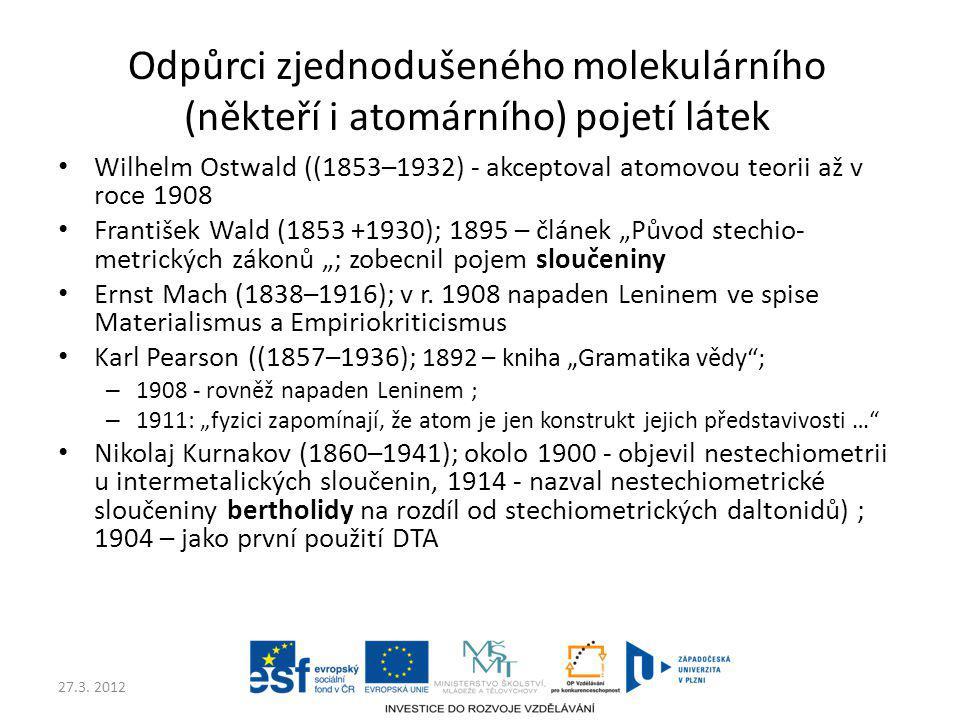 27.3. 2012 Odpůrci zjednodušeného molekulárního (někteří i atomárního) pojetí látek Wilhelm Ostwald ((1853–1932) - akceptoval atomovou teorii až v roc