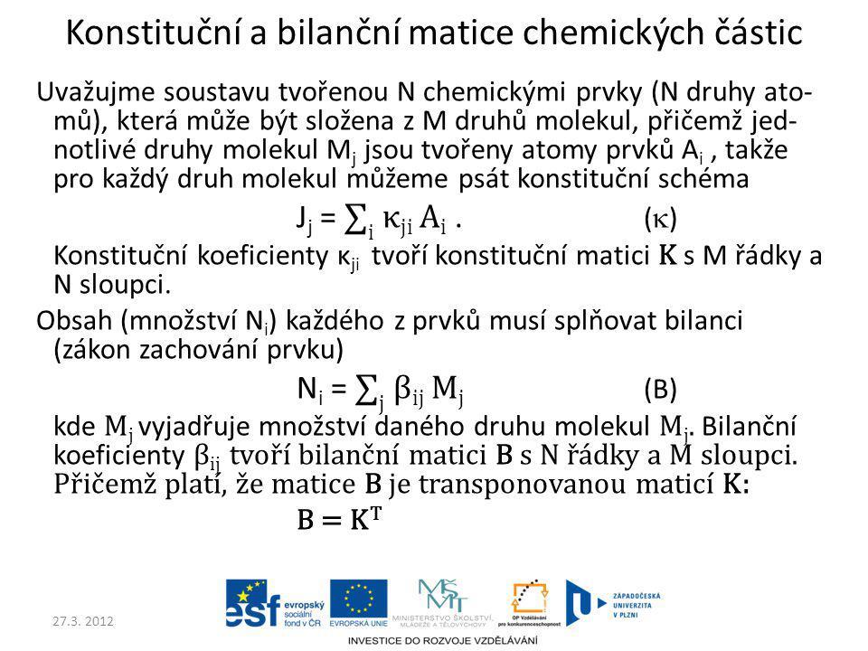 27.3. 2012 Konstituční a bilanční matice chemických částic Uvažujme soustavu tvořenou N chemickými prvky (N druhy ato- mů), která může být složena z M