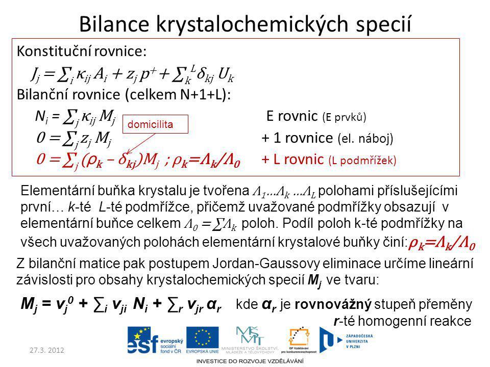 27.3. 2012 Bilance krystalochemických specií Konstituční rovnice: J j = ∑ i κ ij A i + z j p + + ∑ k L δ kj U k Bilanční rovnice (celkem N+1+L): N i =