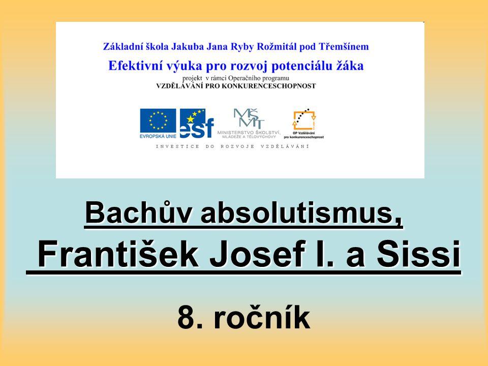 Bachův absolutismus, František Josef I. a Sissi 8. ročník