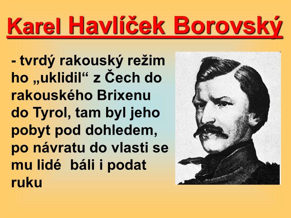 """Karel Havlíček Borovský - tvrdý rakouský režim ho """"uklidil z Čech do rakouského Brixenu do Tyrol, tam byl jeho pobyt pod dohledem, po návratu do vlasti se mu lidé báli i podat ruku"""