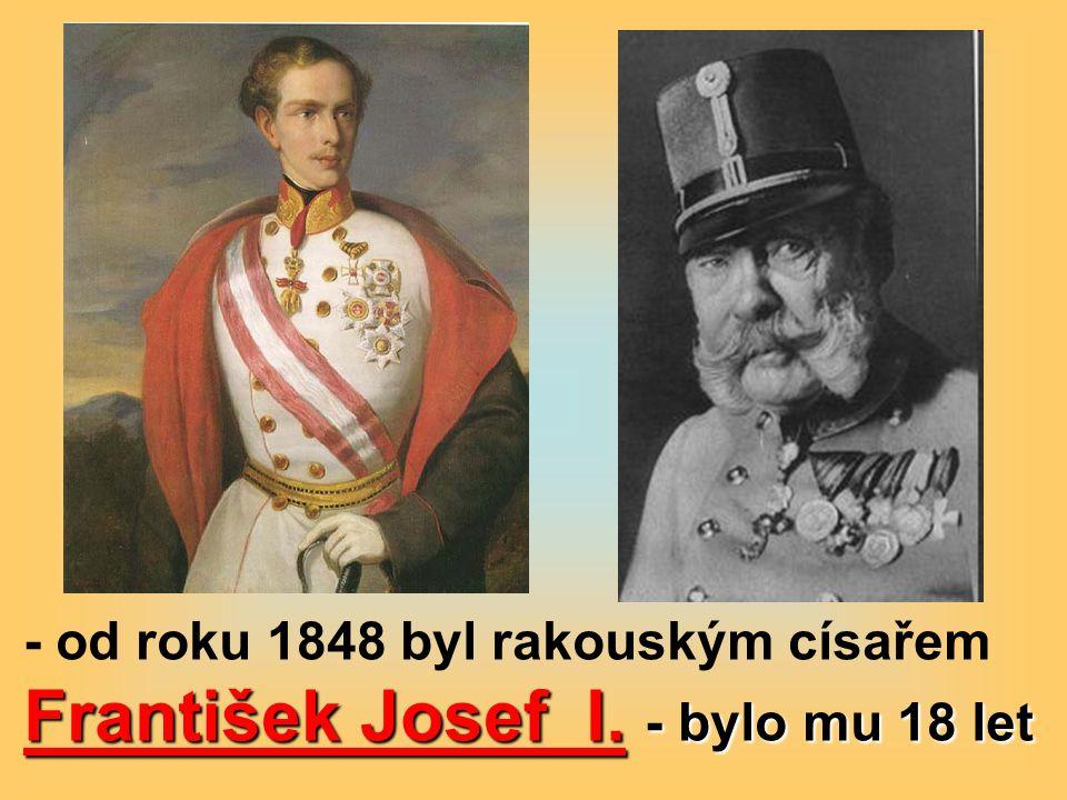 František Josef I. - bylo mu 18 let - od roku 1848 byl rakouským císařem František Josef I. - bylo mu 18 let