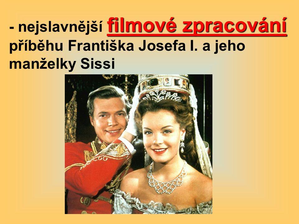 filmové zpracování - nejslavnější filmové zpracování příběhu Františka Josefa I. a jeho manželky Sissi