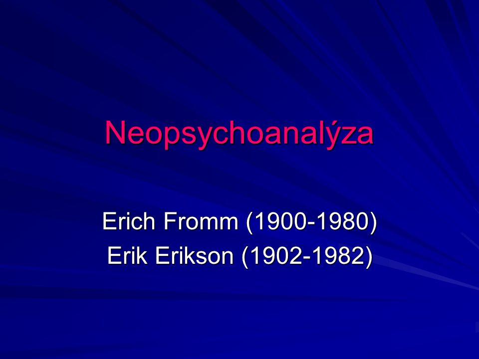 Neopsychoanalýza Erich Fromm (1900-1980) Erik Erikson (1902-1982)