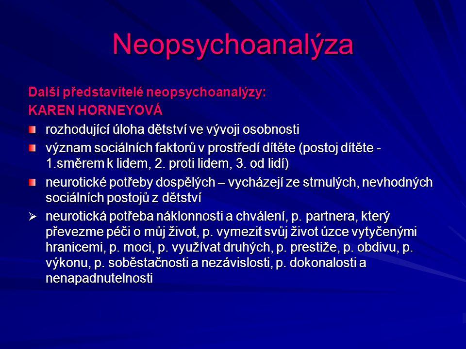 Neopsychoanalýza Další představitelé neopsychoanalýzy: KAREN HORNEYOVÁ rozhodující úloha dětství ve vývoji osobnosti význam sociálních faktorů v prost