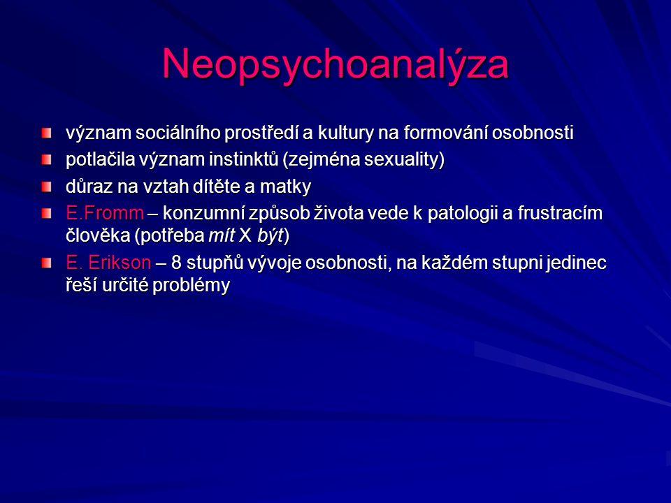 Neopsychoanalýza význam sociálního prostředí a kultury na formování osobnosti potlačila význam instinktů (zejména sexuality) důraz na vztah dítěte a m