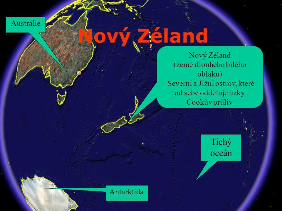 Nový Zéland (země dlouhého bílého oblaku) Severní a Jižní ostrov, které od sebe odděluje úzký Cookův průliv Antarktida Austrálie Tichý oceán
