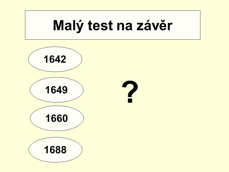 Malý test na závěr 1642 1688 1660 1649 ?