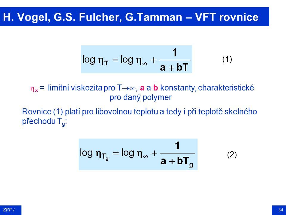 ZFP 133 Závislost viskozity na teplotě pro M = konst. Teplotní závislost viskozity PMMA velmi strmá závislost:  při T g  ~ 10 12 až 10 14 Pas  tepl