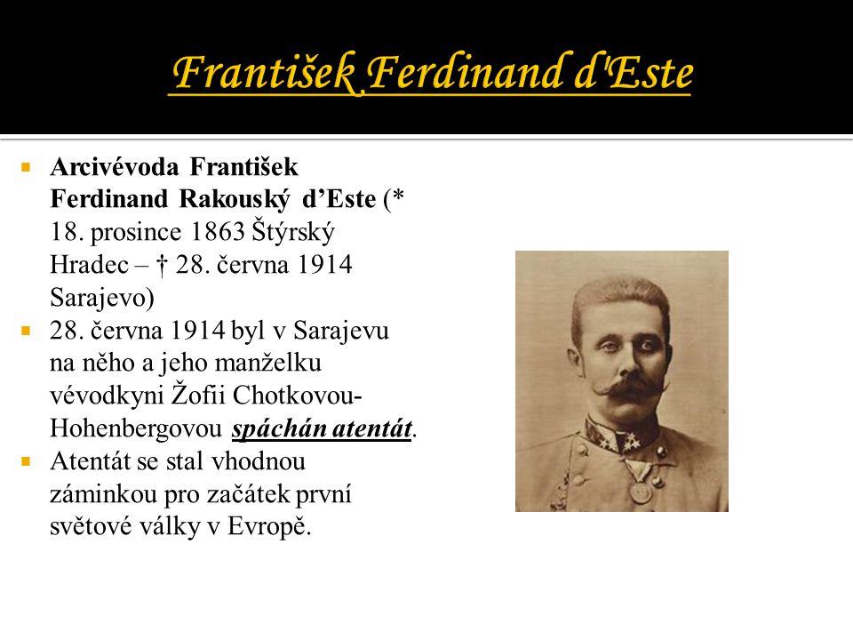 Arcivévoda František Ferdinand Rakouský d'Este (* 18. prosince 1863 Štýrský Hradec – † 28. června 1914 Sarajevo)  28. června 1914 byl v Sarajevu na