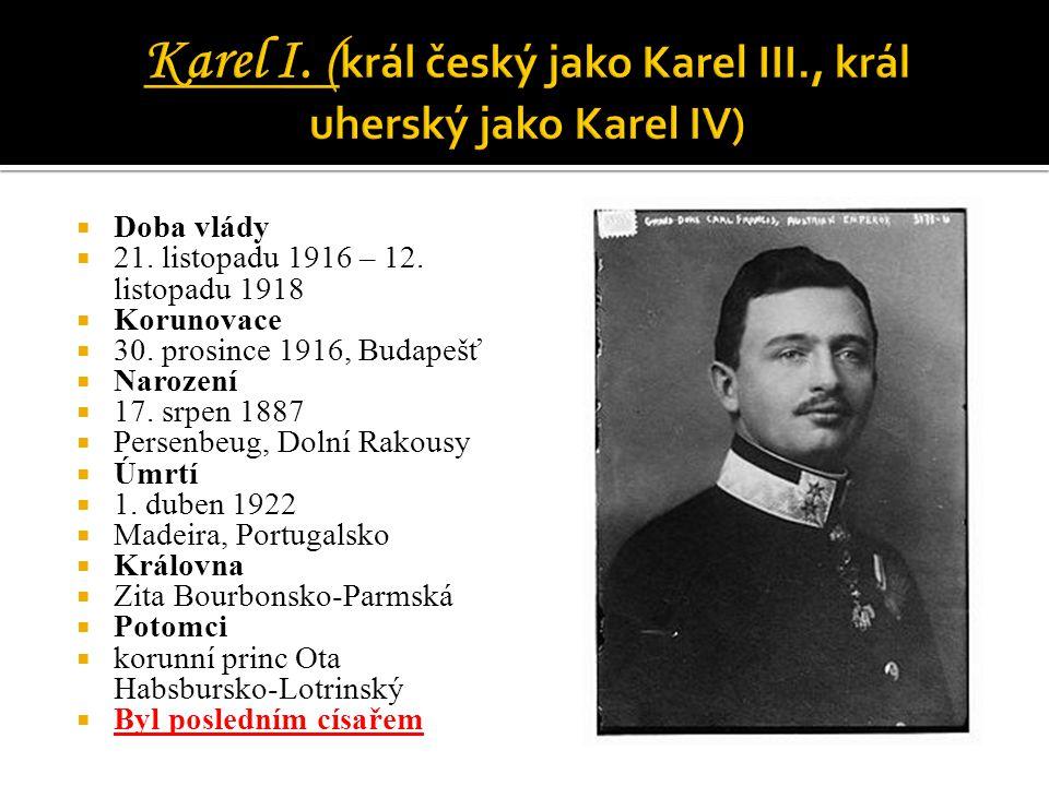  Doba vlády  21. listopadu 1916 – 12. listopadu 1918  Korunovace  30. prosince 1916, Budapešť  Narození  17. srpen 1887  Persenbeug, Dolní Rako