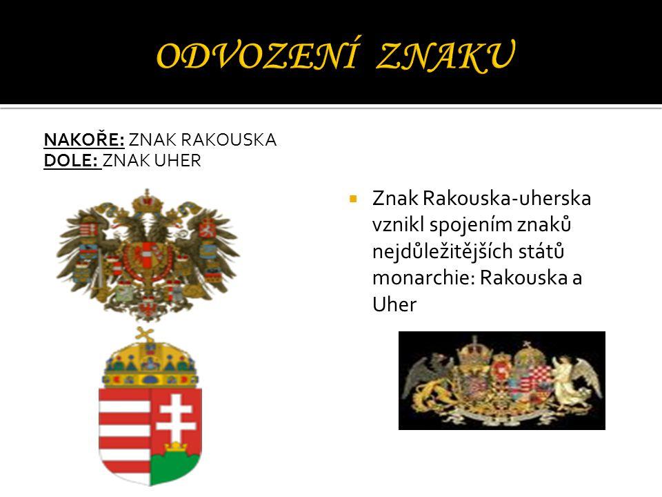 NAKOŘE: ZNAK RAKOUSKA DOLE: ZNAK UHER  Znak Rakouska-uherska vznikl spojením znaků nejdůležitějších států monarchie: Rakouska a Uher