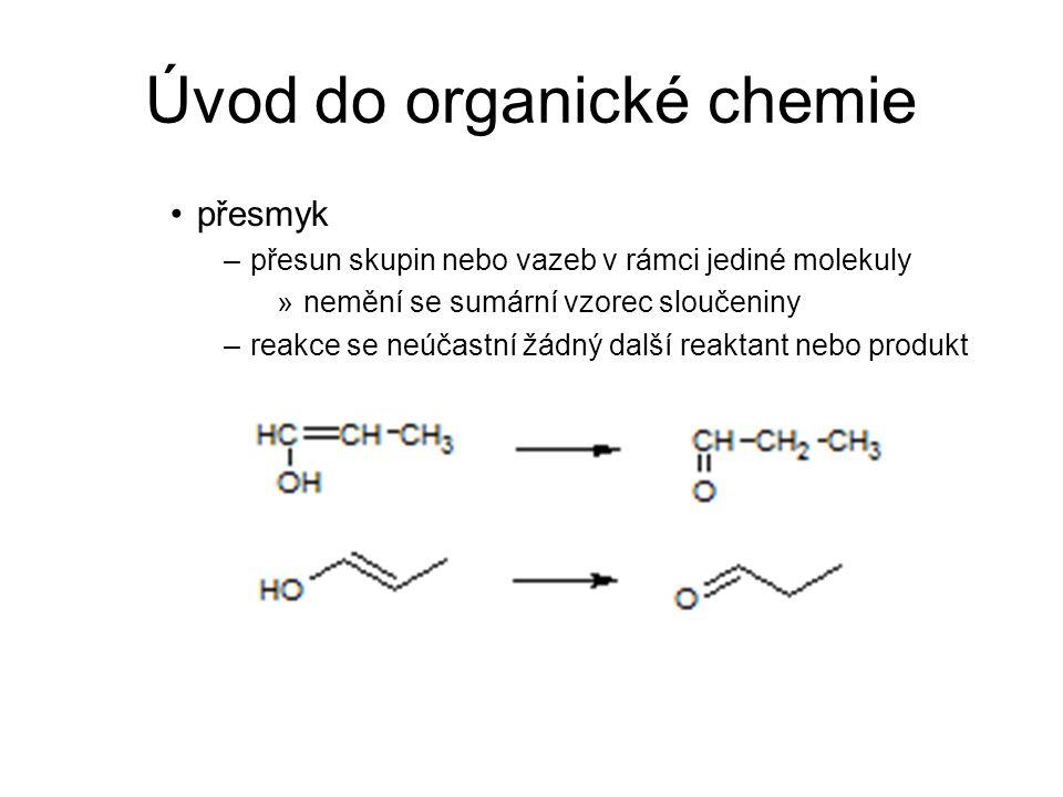 Úvod do organické chemie přesmyk –přesun skupin nebo vazeb v rámci jediné molekuly »nemění se sumární vzorec sloučeniny –reakce se neúčastní žádný dal