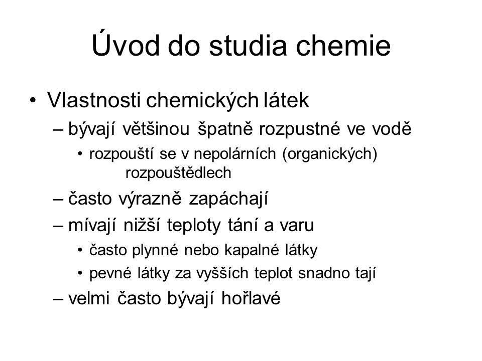 Úvod do studia chemie Vlastnosti chemických látek –bývají většinou špatně rozpustné ve vodě rozpouští se v nepolárních (organických) rozpouštědlech –č