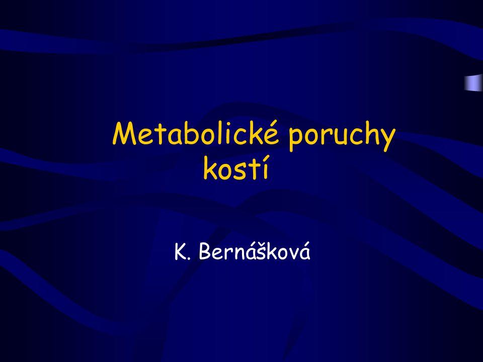 Metabolické poruchy kostí K. Bernášková