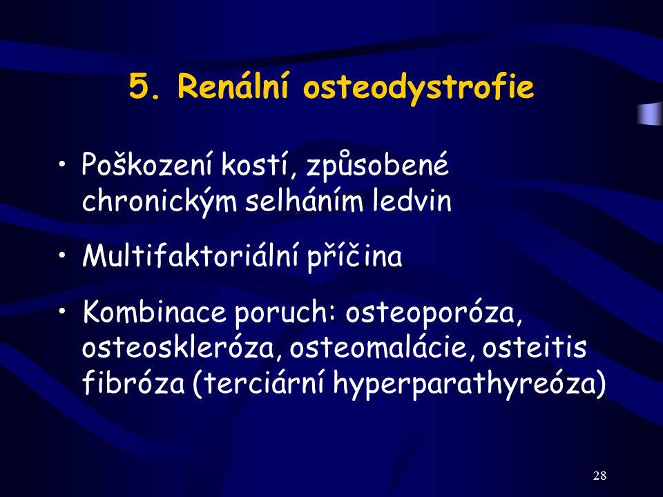 28 5. Renální osteodystrofie Poškození kostí, způsobené chronickým selháním ledvin Multifaktoriální příčina Kombinace poruch: osteoporóza, osteoskleró