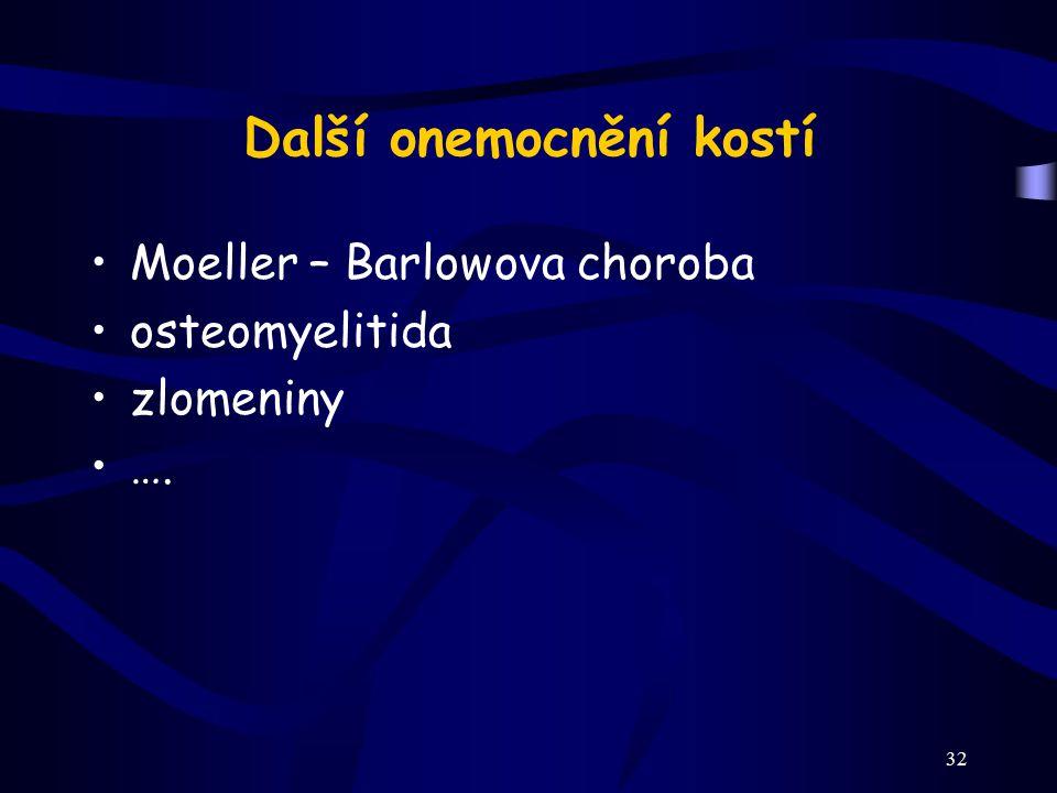 32 Další onemocnění kostí Moeller – Barlowova choroba osteomyelitida zlomeniny ….