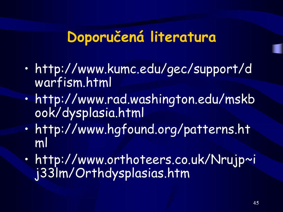 45 Doporučená literatura http://www.kumc.edu/gec/support/d warfism.html http://www.rad.washington.edu/mskb ook/dysplasia.html http://www.hgfound.org/p