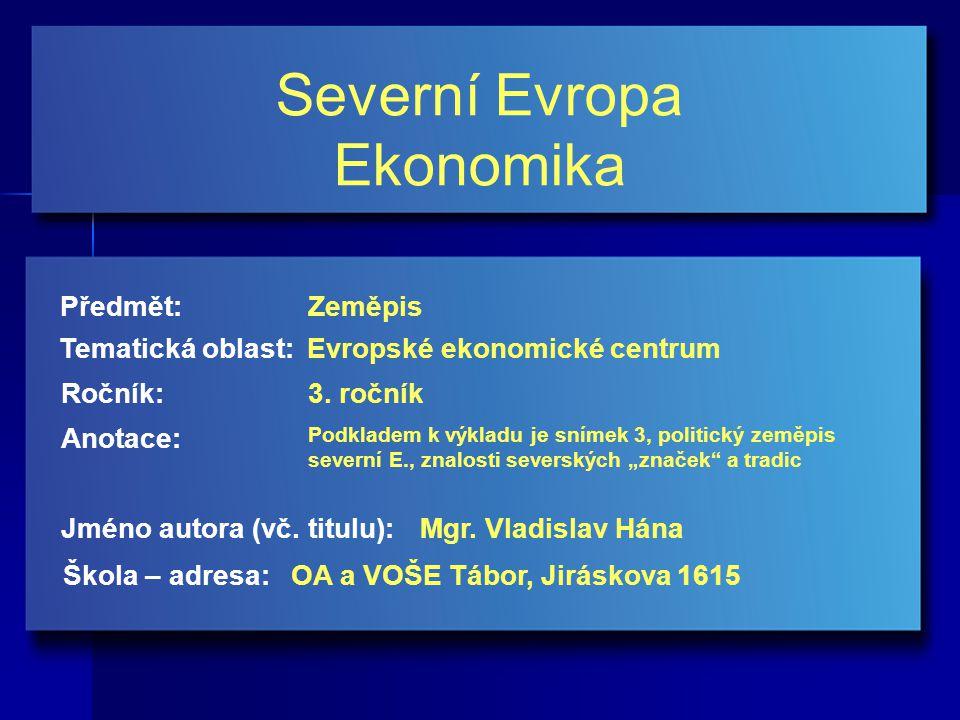 Severní Evropa Ekonomika Jméno autora (vč. titulu): Škola – adresa: Ročník: Předmět: Anotace: 3.