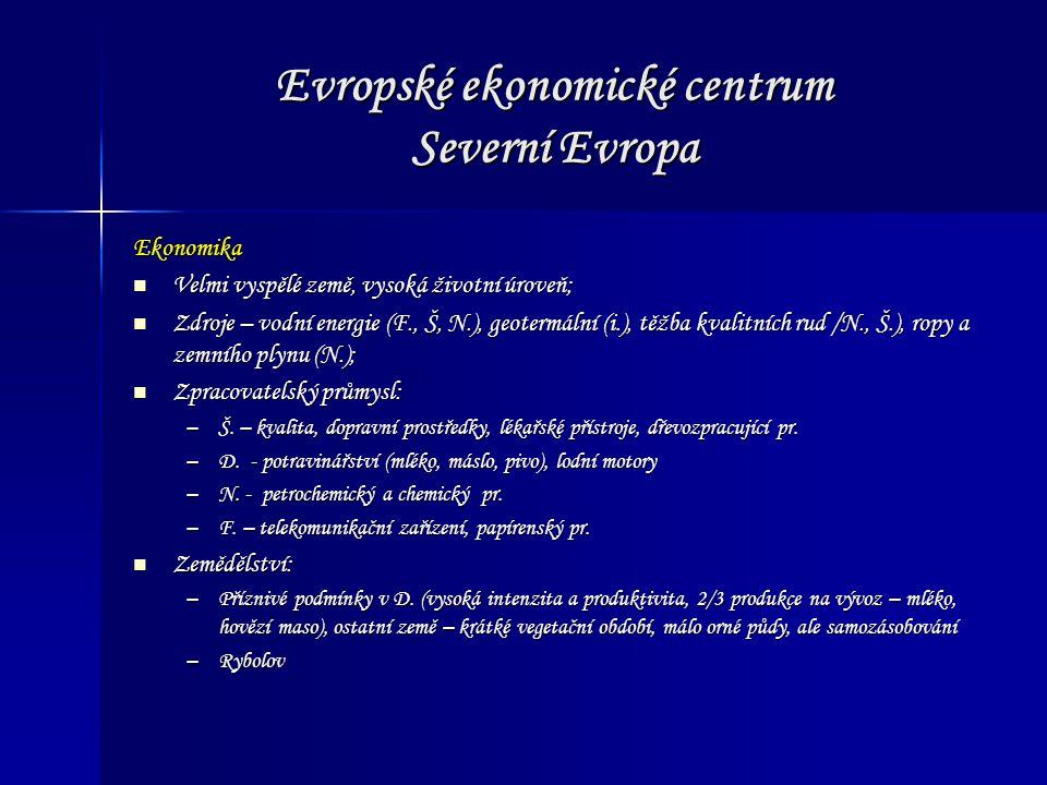 Evropské ekonomické centrum Severní Evropa Ekonomika Velmi vyspělé země, vysoká životní úroveň; Velmi vyspělé země, vysoká životní úroveň; Zdroje – vo