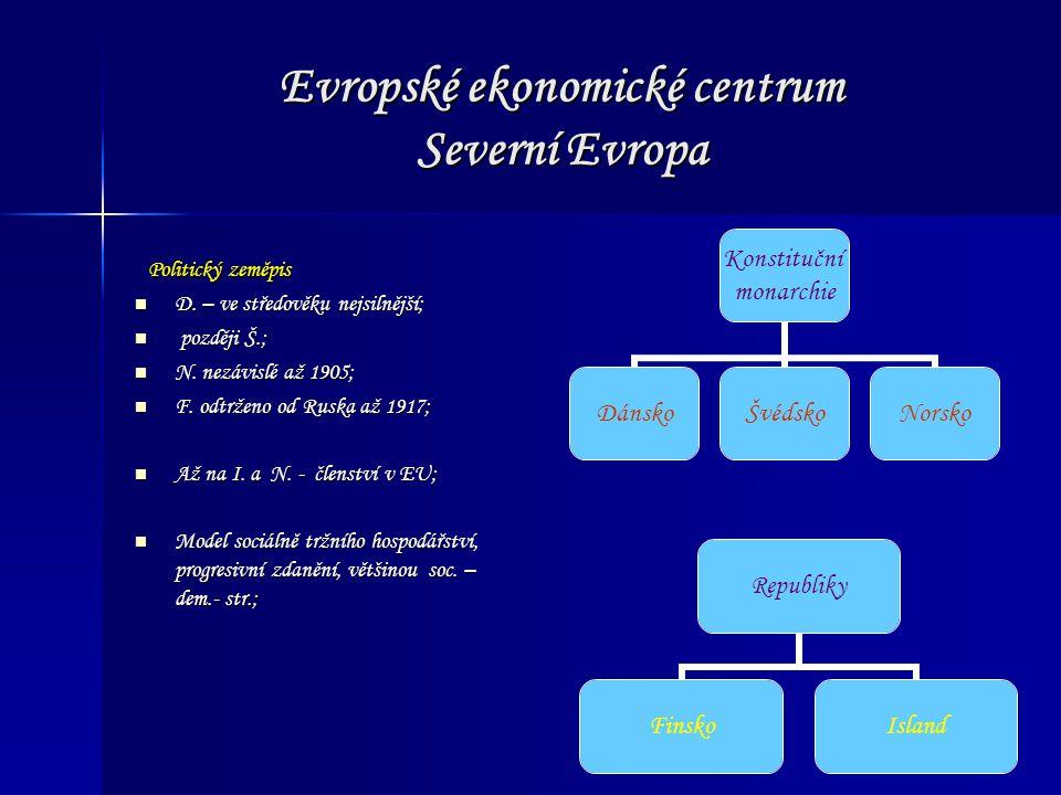 Evropské ekonomické centrum Severní Evropa Politický zeměpis Politický zeměpis D. – ve středověku nejsilnější; D. – ve středověku nejsilnější; později