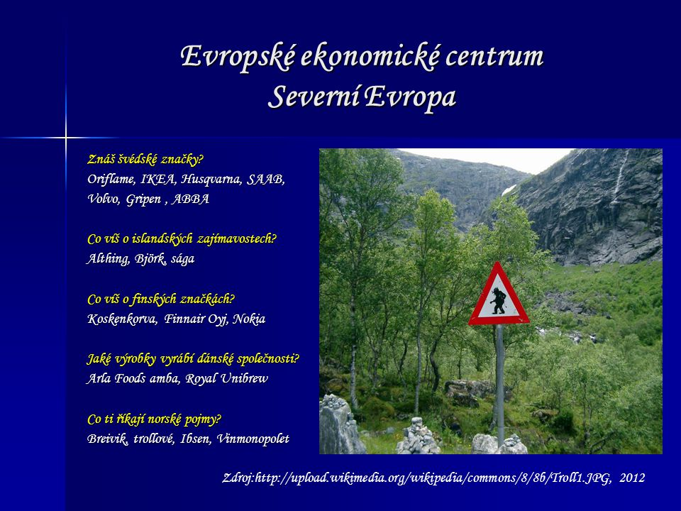 Evropské ekonomické centrum Severní Evropa Znáš švédské značky? Oriflame, IKEA, Husqvarna, SAAB, Volvo, Gripen, ABBA Co víš o islandských zajímavostec