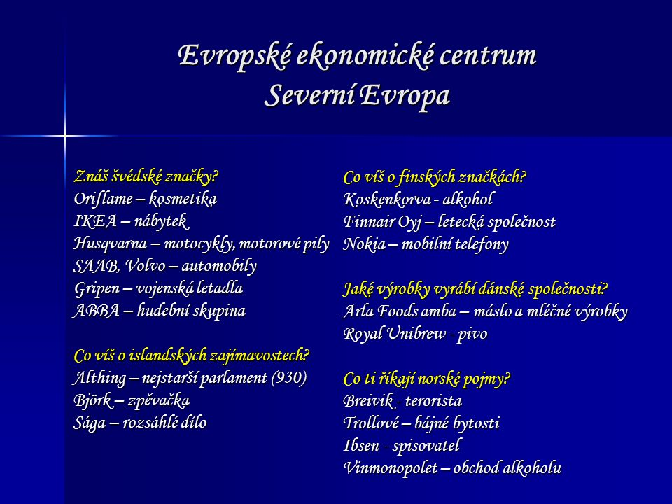 Evropské ekonomické centrum Severní Evropa Znáš švédské značky? Oriflame – kosmetika IKEA – nábytek Husqvarna – motocykly, motorové pily SAAB, Volvo –