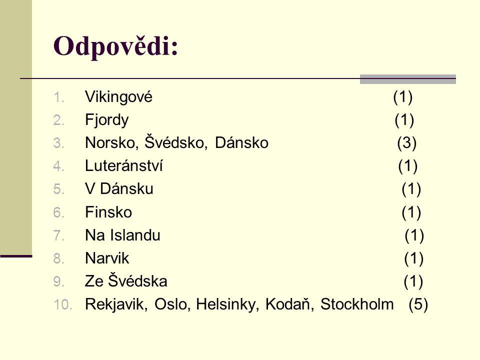 Odpovědi: 1. Vikingové (1) 2. Fjordy (1) 3. Norsko, Švédsko, Dánsko (3) 4. Luteránství (1) 5. V Dánsku (1) 6. Finsko (1) 7. Na Islandu (1) 8. Narvik (