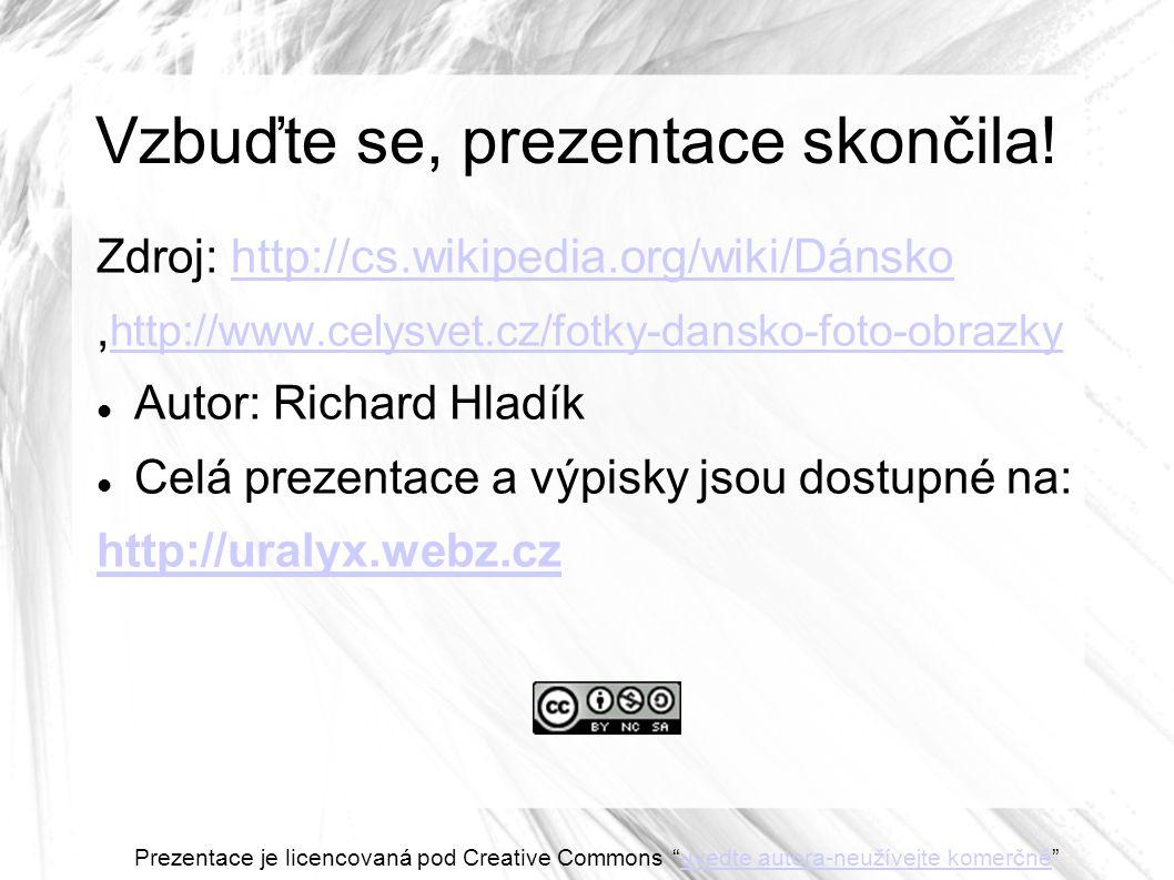 Vzbuďte se, prezentace skončila! Zdroj: http://cs.wikipedia.org/wiki/Dánskohttp://cs.wikipedia.org/wiki/Dánsko, http://www.celysvet.cz/fotky-dansko-fo