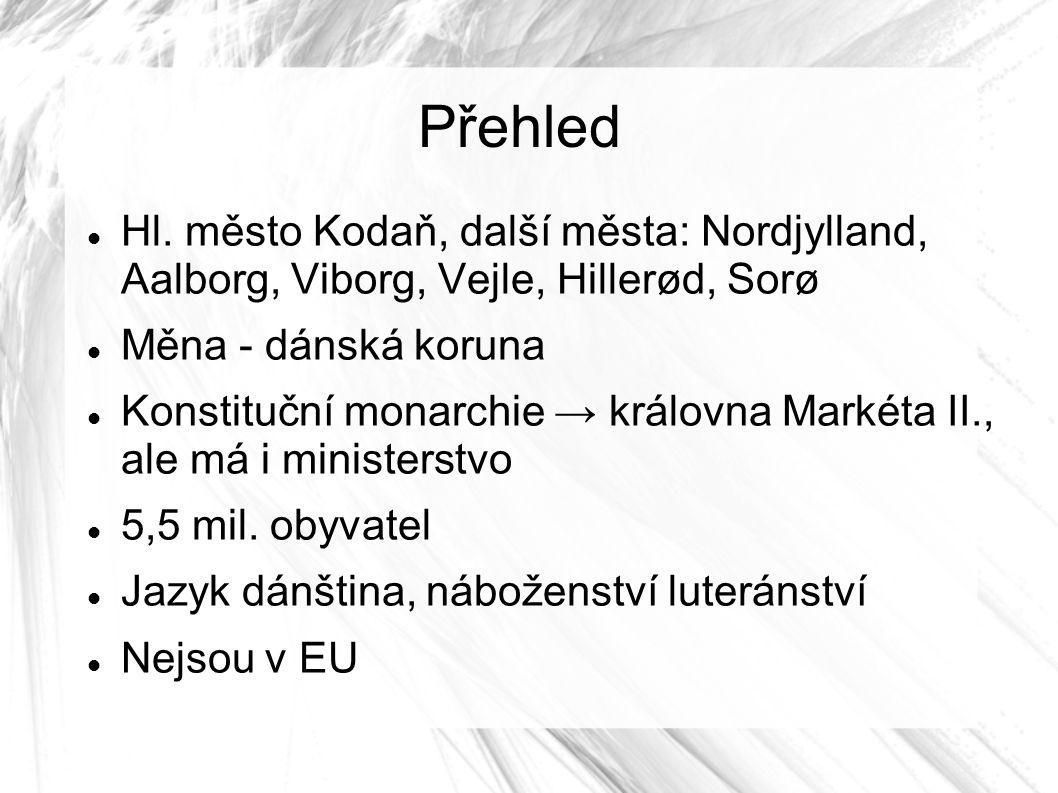 Přehled Hl. město Kodaň, další města: Nordjylland, Aalborg, Viborg, Vejle, Hillerød, Sorø Měna - dánská koruna Konstituční monarchie → královna Markét