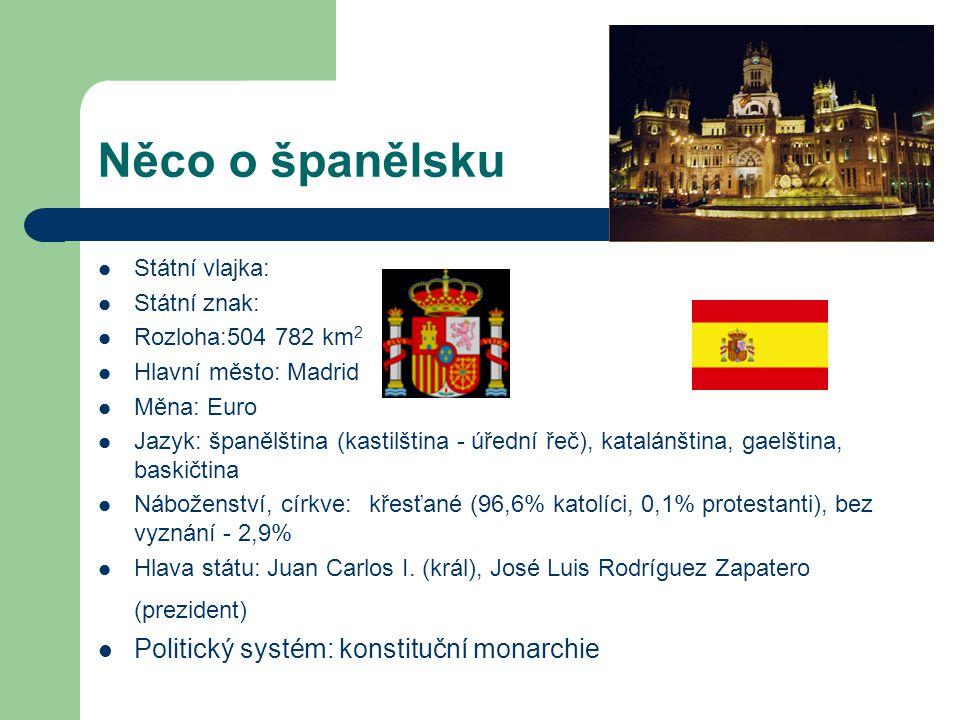 Něco o španělsku Státní vlajka: Státní znak: Rozloha:504 782 km 2 Hlavní město: Madrid Měna: Euro Jazyk: španělština (kastilština - úřední řeč), katal