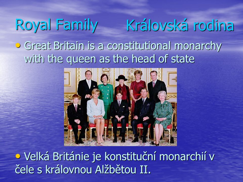 Royal Family Great Britain is a constitutional monarchy with the queen as the head of state Great Britain is a constitutional monarchy with the queen