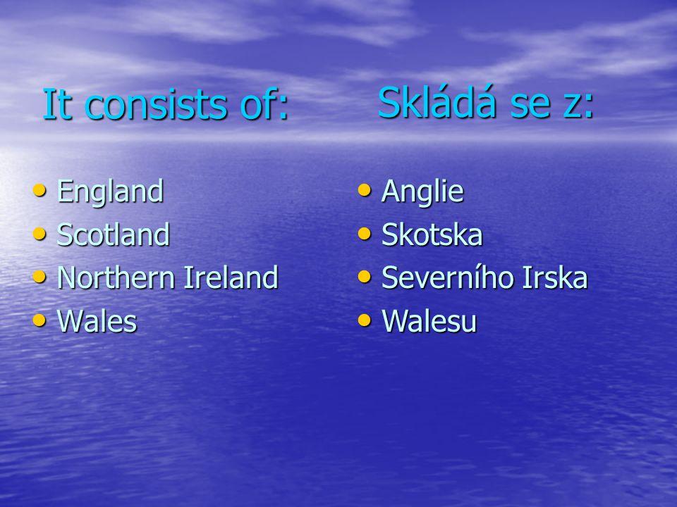 It consists of: England England Scotland Scotland Northern Ireland Northern Ireland Wales Wales Skládá se z: Anglie Anglie Skotska Skotska Severního I