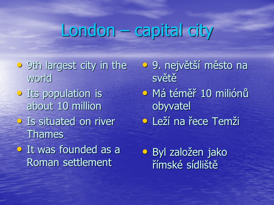 London – capital city 9th largest city in the world 9th largest city in the world Its population is about 10 million Its population is about 10 millio