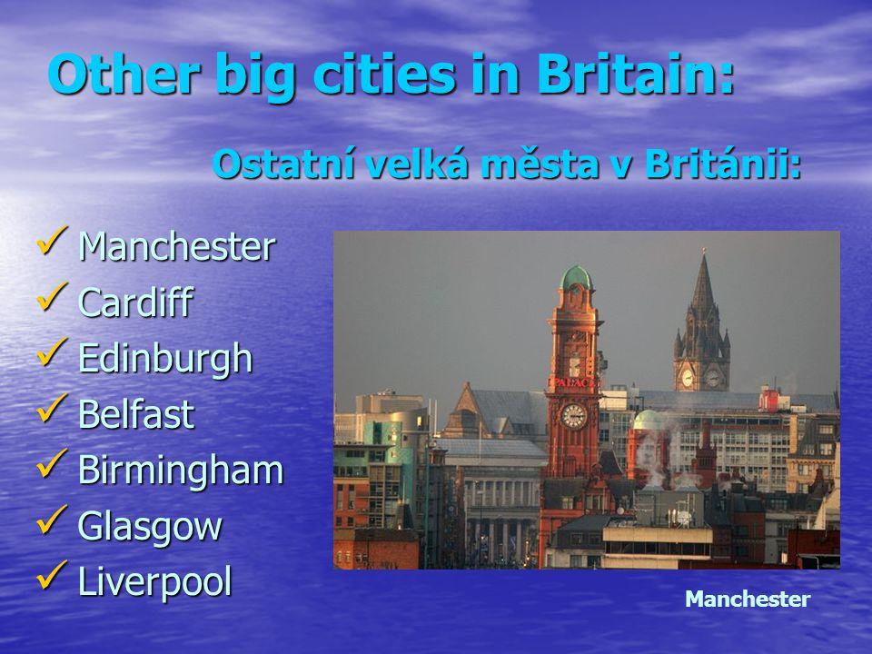 Other big cities in Britain: M Manchester C Cardiff E Edinburgh B Belfast irmingham G Glasgow L Liverpool Ostatní velká města v Británii: Manchester