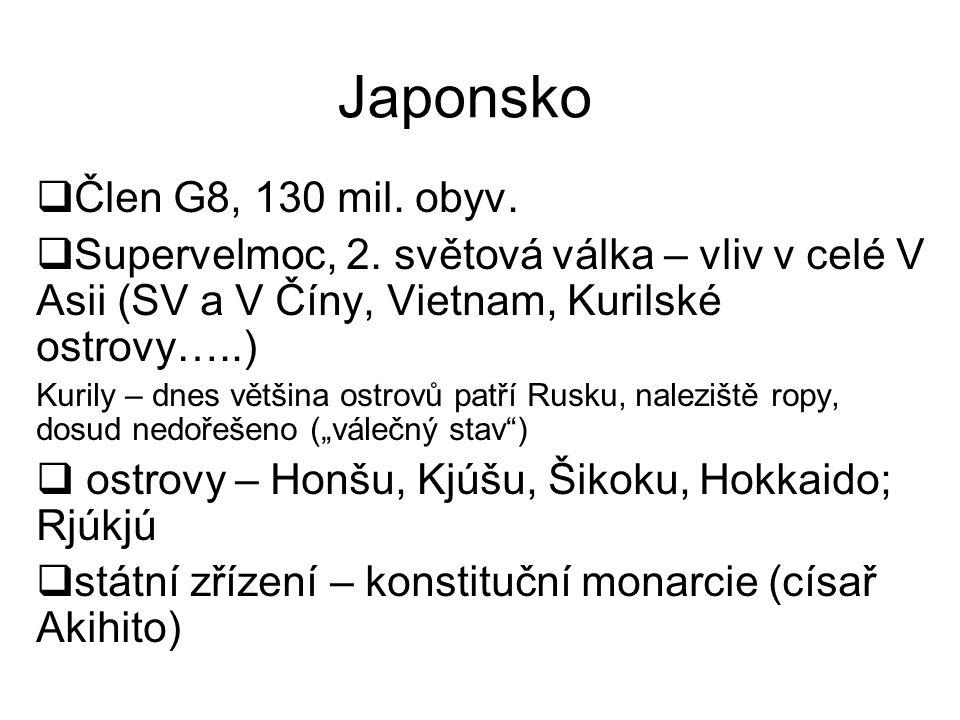 Japonsko  Člen G8, 130 mil. obyv.  Supervelmoc, 2. světová válka – vliv v celé V Asii (SV a V Číny, Vietnam, Kurilské ostrovy…..) Kurily – dnes větš