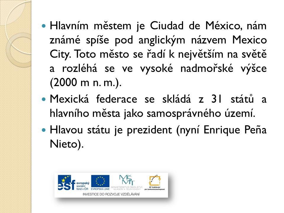 Hlavním městem je Ciudad de México, nám známé spíše pod anglickým názvem Mexico City. Toto město se řadí k největším na světě a rozléhá se ve vysoké n