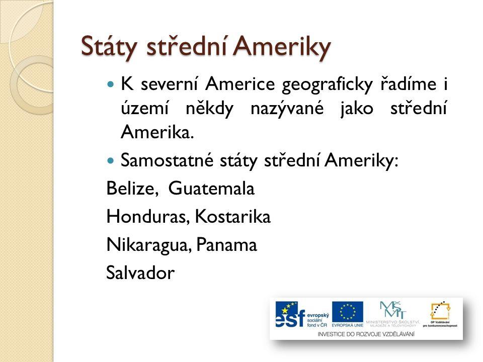 Státy střední Ameriky K severní Americe geograficky řadíme i území někdy nazývané jako střední Amerika. Samostatné státy střední Ameriky: Belize, Guat