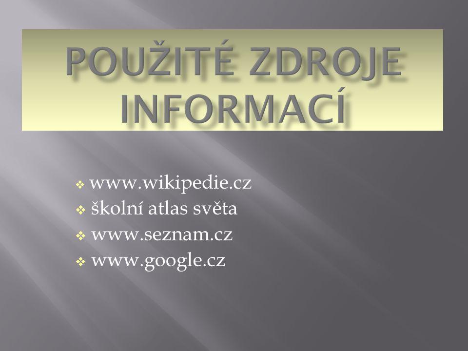  www.wikipedie.cz  školní atlas světa  www.seznam.cz  www.google.cz