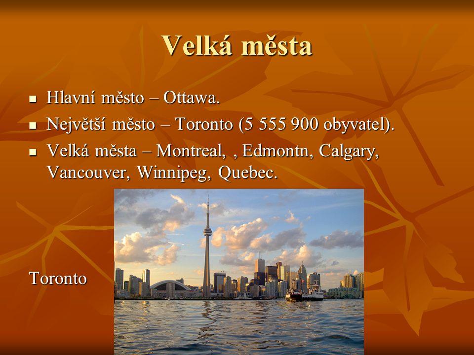Velká města Hlavní město – Ottawa. Hlavní město – Ottawa. Největší město – Toronto (5 555 900 obyvatel). Největší město – Toronto (5 555 900 obyvatel)