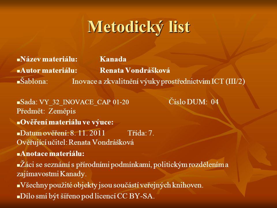 Metodický list Název materiálu:Kanada Autor materiálu:Renata Vondrášková Šablona:Inovace a zkvalitnění výuky prostřednictvím ICT (III/2) Sada: VY_32_I