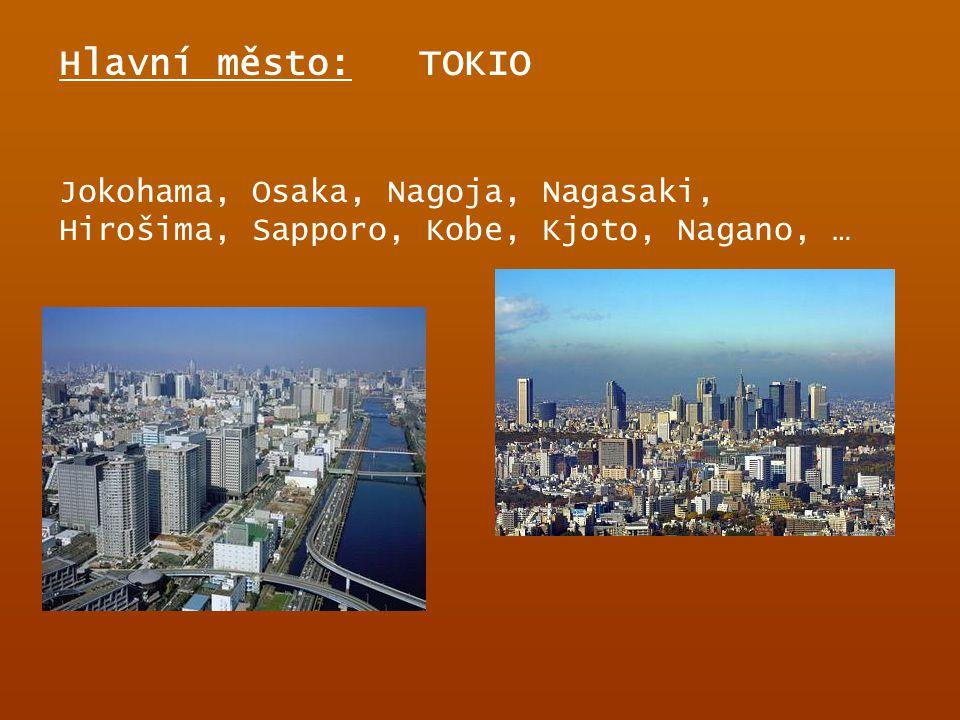 Hlavní město: TOKIO Jokohama, Osaka, Nagoja, Nagasaki, Hirošima, Sapporo, Kobe, Kjoto, Nagano, …