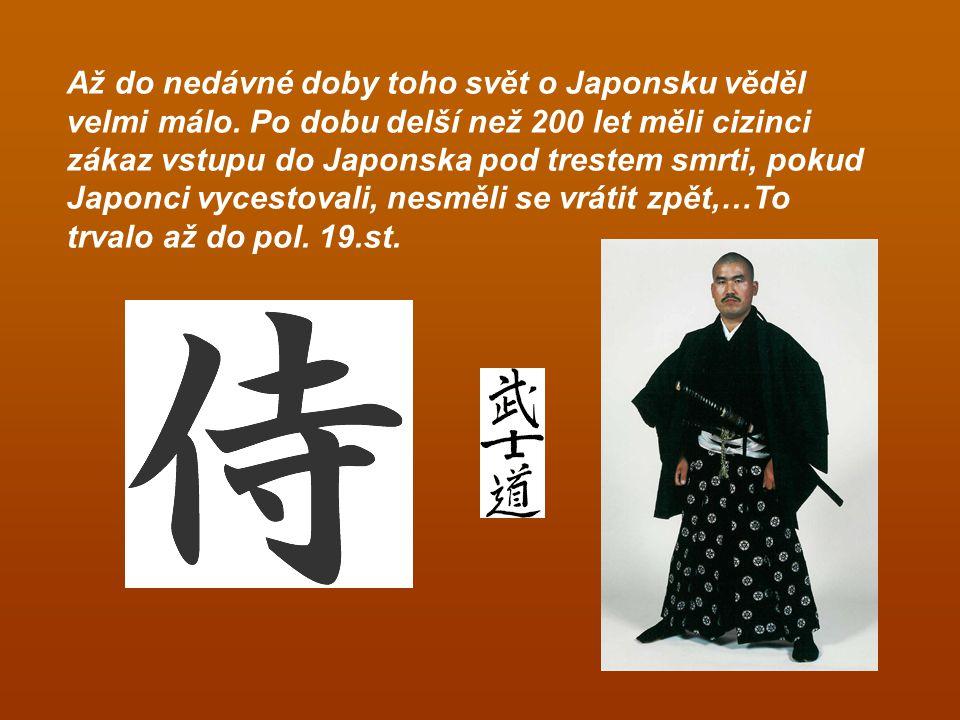 Až do nedávné doby toho svět o Japonsku věděl velmi málo. Po dobu delší než 200 let měli cizinci zákaz vstupu do Japonska pod trestem smrti, pokud Jap
