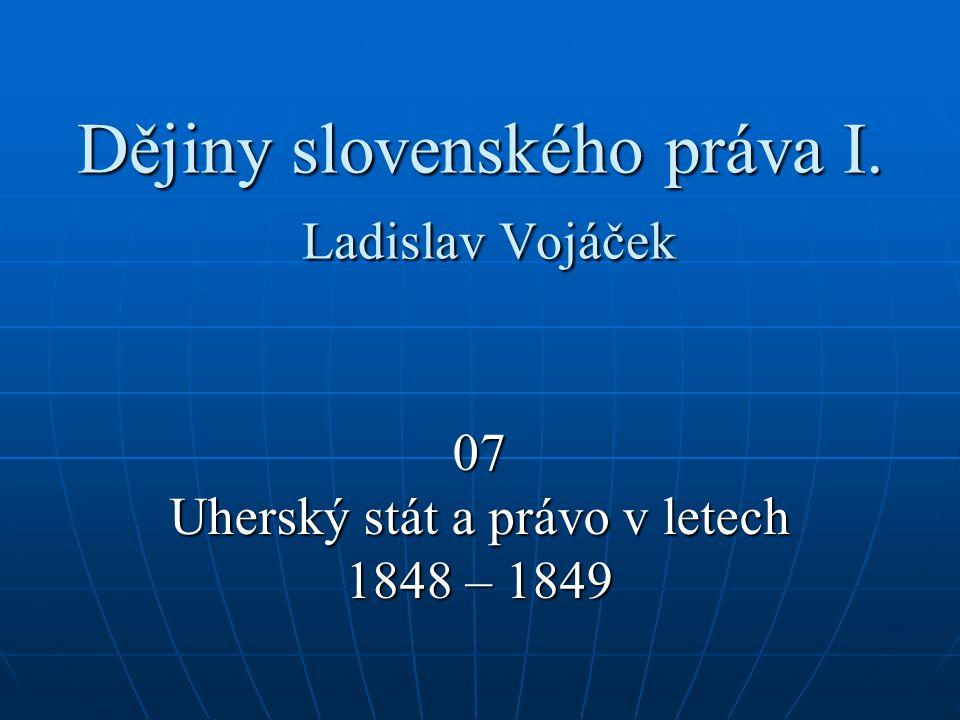 Dějiny slovenského práva I. Ladislav Vojáček 07 Uherský stát a právo v letech 1848 – 1849