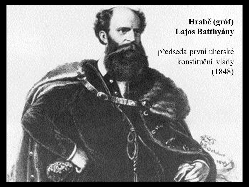 Hrabě (gróf) Lajos Batthyány předseda první uherské konstituční vlády (1848)