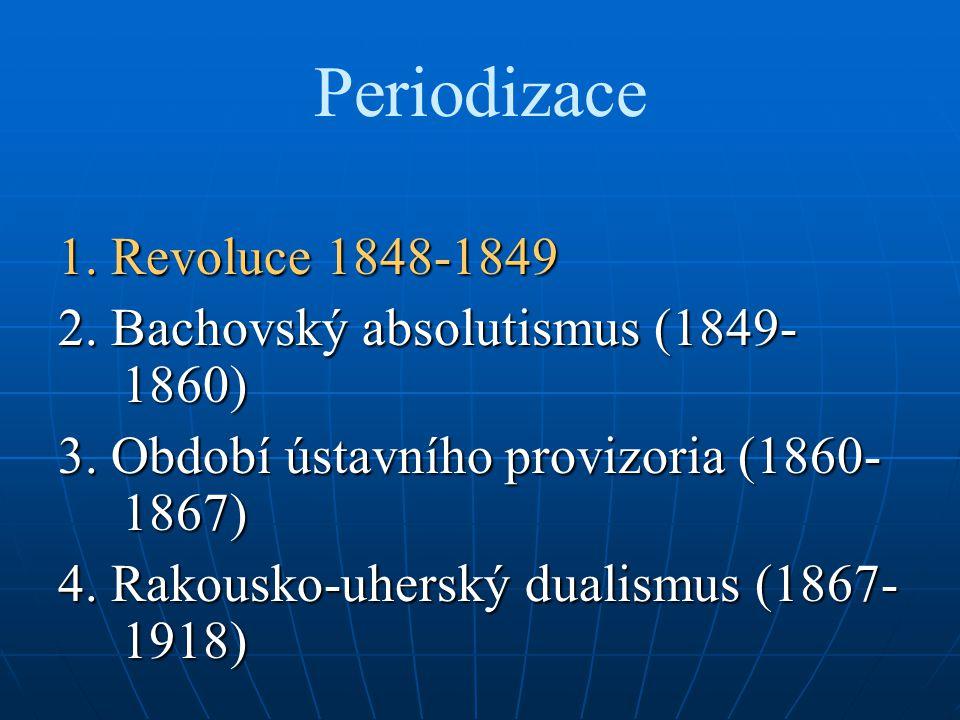 Periodizace 1. Revoluce 1848-1849 2. Bachovský absolutismus (1849- 1860) 3.