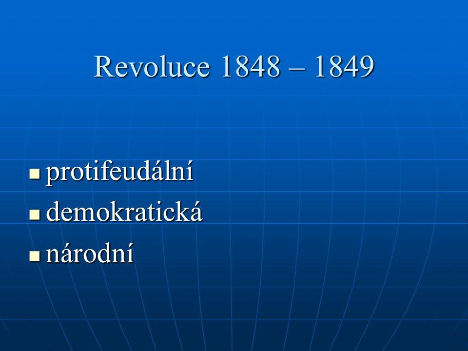 Revoluce 1848 – 1849 protifeudální protifeudální demokratická demokratická národní národní